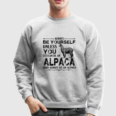 Always Be An An Alpaca Shirt - Crewneck Sweatshirt