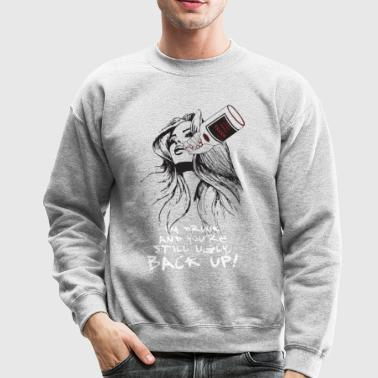 I M DRUNK AND YOU RE STILL UGLY BACK UP - Crewneck Sweatshirt