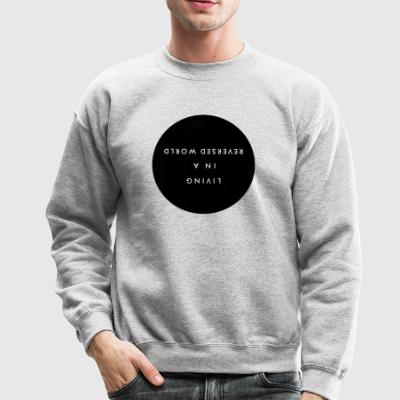 Living in a Reversed World - Crewneck Sweatshirt
