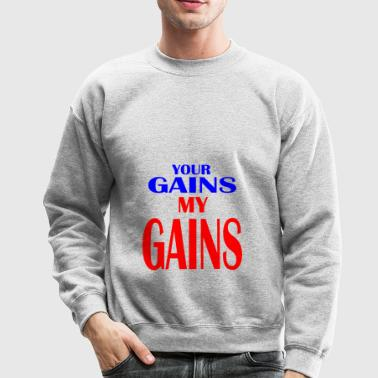 your gains my gains - Crewneck Sweatshirt