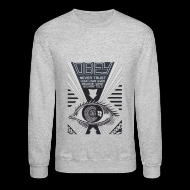 Obey Never Trust Your Own Eyes Believe - Crewneck Sweatshirt