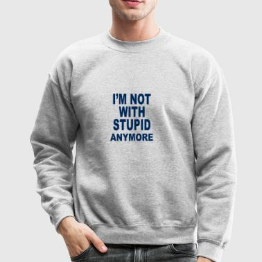 Stupid - Crewneck Sweatshirt