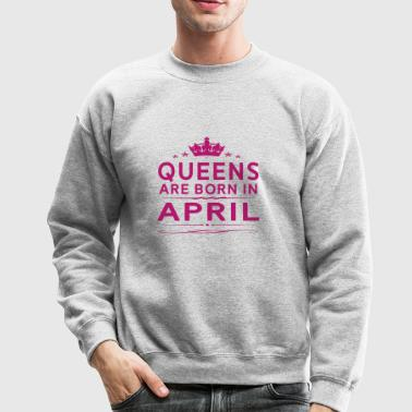 QUEENS ARE BORN IN APRIL APRIL QUEEN QUOTE SHIRT - Crewneck Sweatshirt