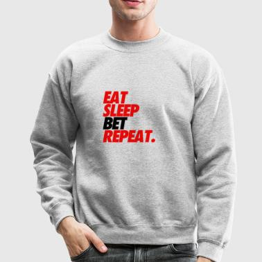 Eat Sleep Bet Repeat Betting Gambling - Crewneck Sweatshirt