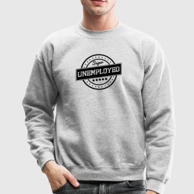 Super unemployed - Crewneck Sweatshirt