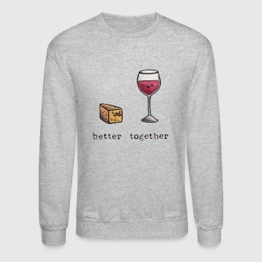 better together wine and cheese - Crewneck Sweatshirt