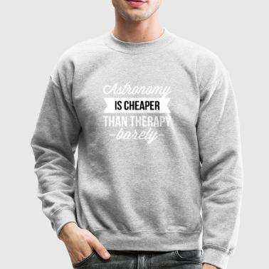 Astronomy is cheaper - Crewneck Sweatshirt