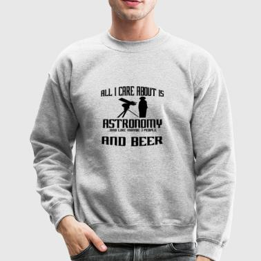 All i care about is astronomie astronomy - Crewneck Sweatshirt