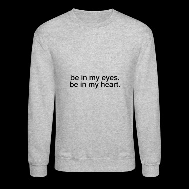 Be In My Eyes Be In My Heart - Crewneck Sweatshirt