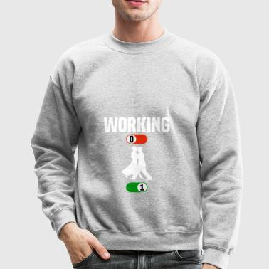Working Job OFF dance dancing sport ON gift - Crewneck Sweatshirt