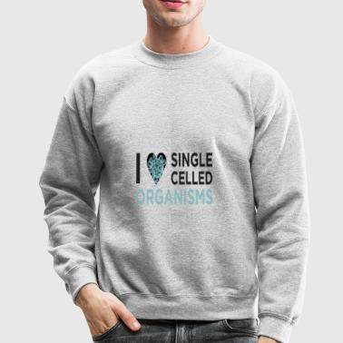 I Love Single Celled Organisms - Crewneck Sweatshirt