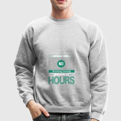 Absolutely No Working During Spanish 21 Hours - Crewneck Sweatshirt