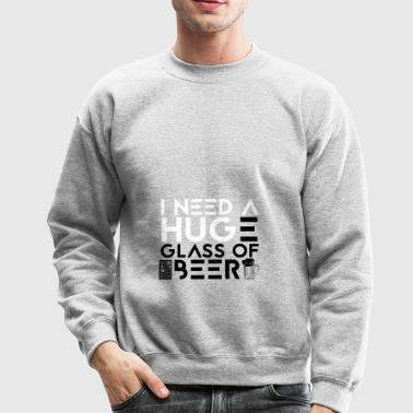 I Need a Huge Glass of Beer Drinking IPA Lover - Crewneck Sweatshirt