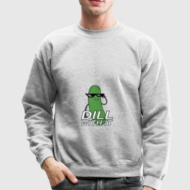 Dill With It Shirt Funny - Crewneck Sweatshirt