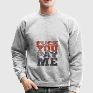 Fuck You Pay Me - Crewneck Sweatshirt