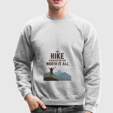 THE HIKE IS HARD BUT THE VIEW WOTH IT ALL - Crewneck Sweatshirt