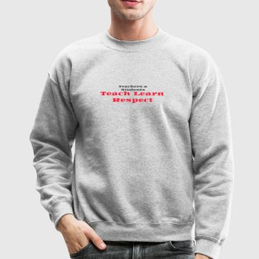 Teachers & Students Teach Learn Respect - Crewneck Sweatshirt
