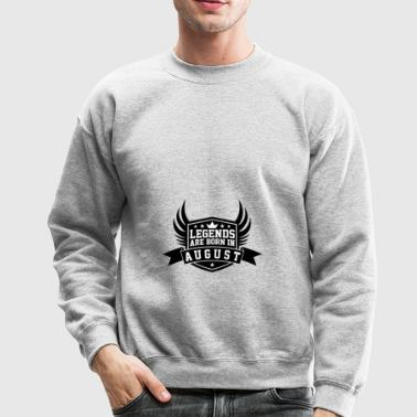 Legends Are Born in August | August Birthdays - Crewneck Sweatshirt