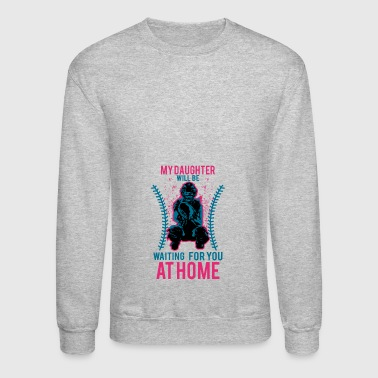 My Daughter Will Be Waiting For You At Home - Crewneck Sweatshirt