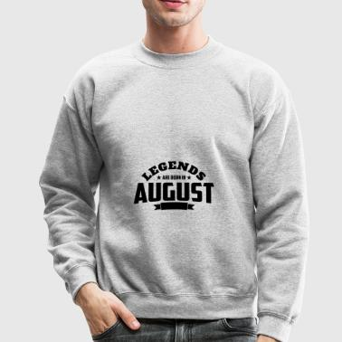 Legends Are Born in August | August Birthday - Crewneck Sweatshirt