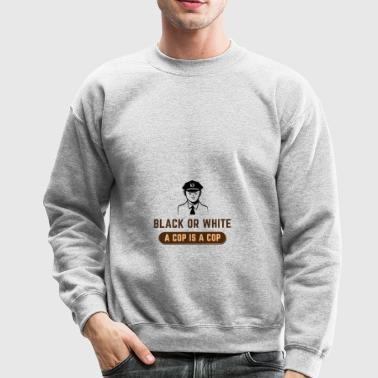 BLACK OR WHITE A COP IS A COP - Crewneck Sweatshirt