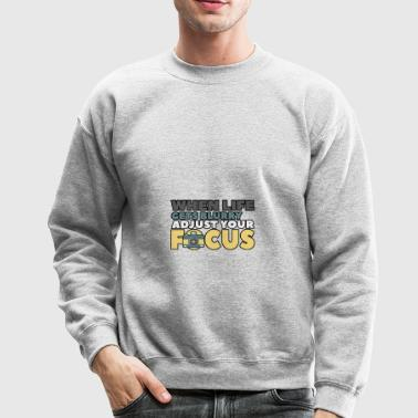 when life gets blurry - Crewneck Sweatshirt