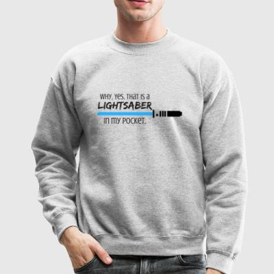 Why, Yes. That is a Lightsaber in my Pocket. - Crewneck Sweatshirt