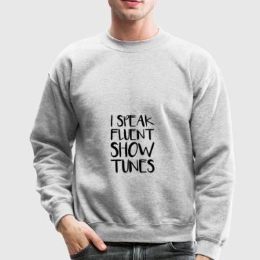I Speak Fluent Showtunes - Crewneck Sweatshirt