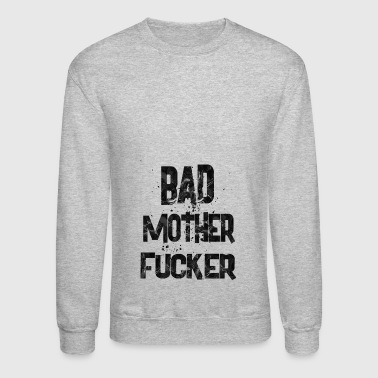 bad mother fucker 1 - Crewneck Sweatshirt