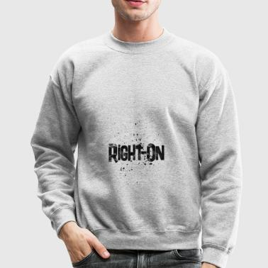 right on - Crewneck Sweatshirt