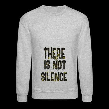 There is not silence - Crewneck Sweatshirt