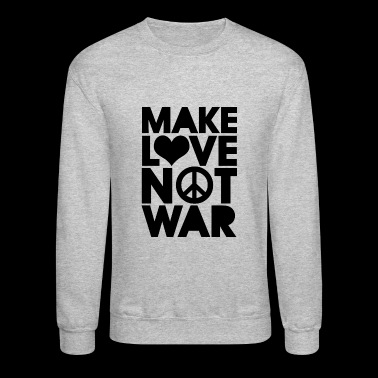 LOVE - MAKE LOVE NOT WAR - Crewneck Sweatshirt