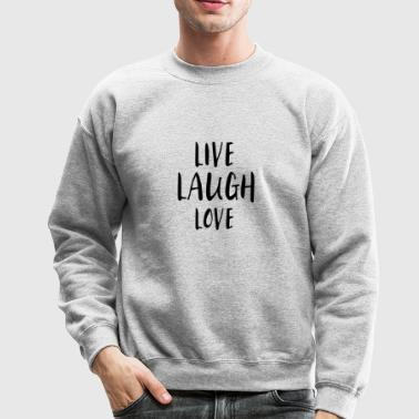 LIVE. LAUGH. LOVE. - Crewneck Sweatshirt