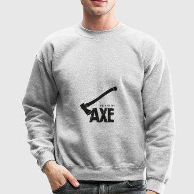 Me And My Axe - Crewneck Sweatshirt