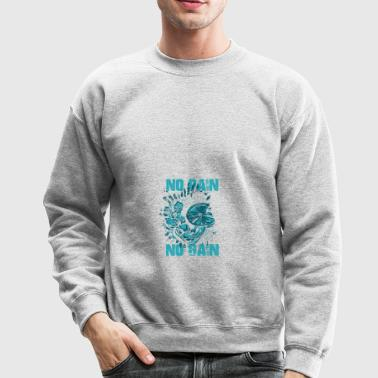 NO PAIN NO GAIN - Crewneck Sweatshirt