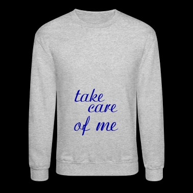take care of me - Crewneck Sweatshirt