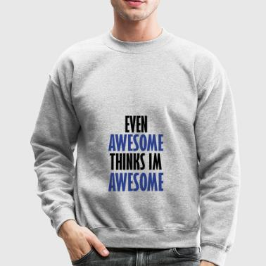 even awesome - Crewneck Sweatshirt