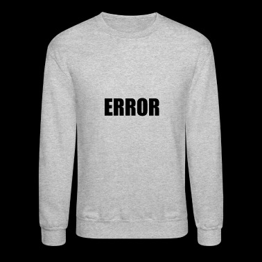 ERROR - Crewneck Sweatshirt