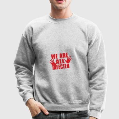 We Are All Infected - Crewneck Sweatshirt