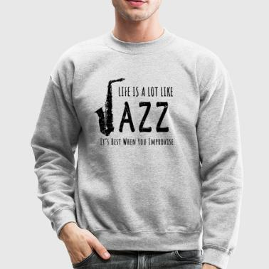 Life Is A Lot Like Jazz (Black) - Crewneck Sweatshirt