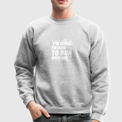 Running Runner Shirt I'm Done Going Run - Crewneck Sweatshirt