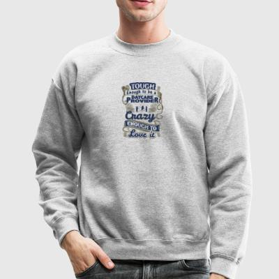 Tough Enough To Be A Daycare Provider T Shirt - Crewneck Sweatshirt
