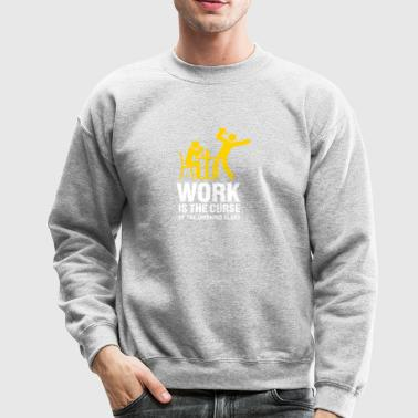 Work Is The Curse Of The Drinking Class - Crewneck Sweatshirt