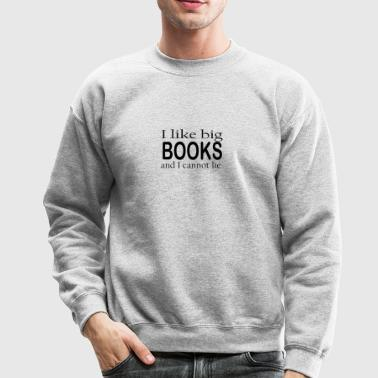 I loke big books and i cannot - Crewneck Sweatshirt