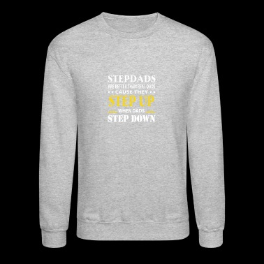 Stepdad Are Better Real Dad They Step Up - Crewneck Sweatshirt