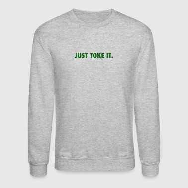 JUST TOKE IT. - Crewneck Sweatshirt