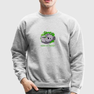 Hang In There - Crewneck Sweatshirt