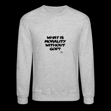 What is morality? - Crewneck Sweatshirt