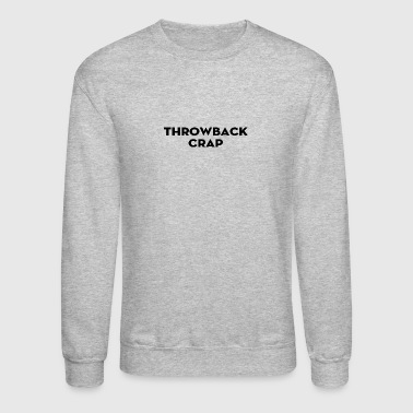 Throwback Crap - Crewneck Sweatshirt