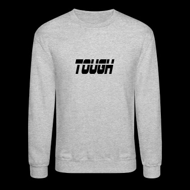 tough - Crewneck Sweatshirt